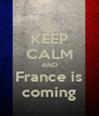 KEEP CALM AND France is coming - Personalised Poster A4 size