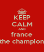 KEEP CALM AND france the champion - Personalised Poster A4 size