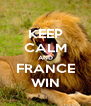 KEEP CALM AND FRANCE WIN - Personalised Poster A4 size