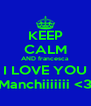 KEEP CALM AND francesca I LOVE YOU Manchiiiiiii <3 - Personalised Poster A4 size