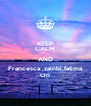 KEEP CALM AND Francesca ,zainbi,fatima On - Personalised Poster A4 size
