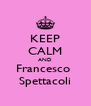 KEEP CALM AND Francesco  Spettacoli - Personalised Poster A4 size