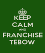 KEEP CALM AND FRANCHISE TEBOW - Personalised Poster A4 size