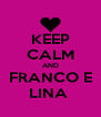 KEEP CALM AND FRANCO E LINA  - Personalised Poster A4 size
