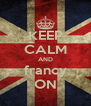 KEEP CALM AND francy ON - Personalised Poster A4 size