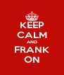 KEEP CALM AND FRANK ON - Personalised Poster A4 size