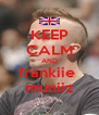 KEEP CALM AND frankiie  muniiz - Personalised Poster A4 size