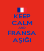 KEEP CALM AND FRANSA AŞIĞI - Personalised Poster A4 size