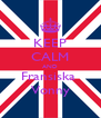 KEEP CALM AND Fransiska  Vonny - Personalised Poster A4 size