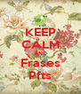 KEEP CALM AND Frases Pfts - Personalised Poster A4 size