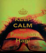 KEEP CALM AND Frasgian Hagi - Personalised Poster A4 size