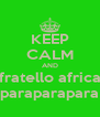 KEEP CALM AND fratello africa paraparapara - Personalised Poster A4 size