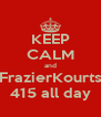 KEEP CALM and FrazierKourts 415 all day - Personalised Poster A4 size