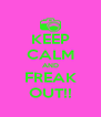 KEEP CALM AND FREAK OUT!! - Personalised Poster A4 size