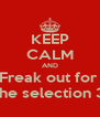 KEEP CALM AND Freak out for  the selection 3 - Personalised Poster A4 size