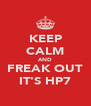 KEEP CALM AND FREAK OUT IT'S HP7 - Personalised Poster A4 size