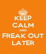 KEEP CALM AND FREAK OUT LATER - Personalised Poster A4 size