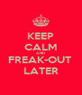 KEEP CALM AND FREAK-OUT  LATER - Personalised Poster A4 size