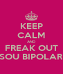 KEEP CALM AND FREAK OUT SOU BIPOLAR - Personalised Poster A4 size