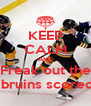 KEEP CALM AND Freak out the  bruins scored - Personalised Poster A4 size
