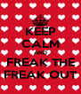KEEP CALM AND FREAK THE FREAK OUT - Personalised Poster A4 size