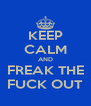 KEEP CALM AND FREAK THE FUCK OUT - Personalised Poster A4 size