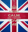 KEEP CALM AND FREAKIN LOVE ME - Personalised Poster A4 size