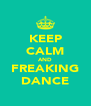 KEEP CALM AND FREAKING DANCE - Personalised Poster A4 size