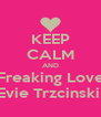 KEEP CALM AND Freaking Love Evie Trzcinski  - Personalised Poster A4 size