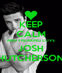 KEEP CALM AND FREAKING LOVE JOSH HUTCHERSON - Personalised Poster A4 size