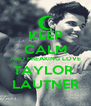 KEEP CALM AND FREAKING LOVE TAYLOR  LAUTNER - Personalised Poster A4 size