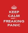 KEEP CALM AND... FREAKING PANIC - Personalised Poster A4 size