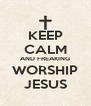 KEEP CALM AND FREAKING WORSHIP JESUS - Personalised Poster A4 size