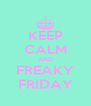 KEEP CALM AND FREAKY FRIDAY - Personalised Poster A4 size
