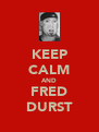 KEEP CALM AND FRED DURST - Personalised Poster A4 size