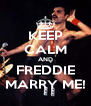 KEEP CALM AND FREDDIE MARRY ME! - Personalised Poster A4 size