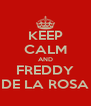 KEEP CALM AND FREDDY DE LA ROSA - Personalised Poster A4 size