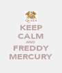 KEEP CALM AND FREDDY MERCURY - Personalised Poster A4 size