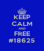 KEEP CALM AND FREE #18625 - Personalised Poster A4 size