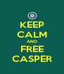 KEEP CALM AND FREE CASPER - Personalised Poster A4 size