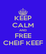 KEEP CALM AND FREE CHEIF KEEF - Personalised Poster A4 size