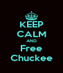 KEEP CALM AND Free Chuckee - Personalised Poster A4 size