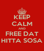 KEEP CALM AND FREE DAT HITTA SOSA - Personalised Poster A4 size