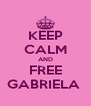 KEEP CALM AND FREE GABRIELA  - Personalised Poster A4 size