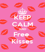 KEEP CALM AND Free  Kisses - Personalised Poster A4 size