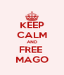 KEEP CALM AND FREE  MAGO - Personalised Poster A4 size