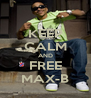 KEEP CALM AND FREE MAX-B - Personalised Poster A4 size