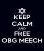 KEEP CALM AND FREE OBG MEECH - Personalised Poster A4 size