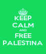 KEEP CALM AND FREE PALESTINA - Personalised Poster A4 size