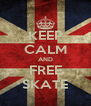 KEEP CALM AND FREE SKATE - Personalised Poster A4 size
